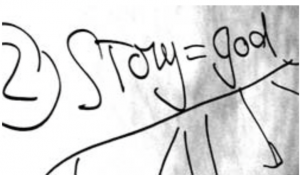 The other thing that's been really key to my work is something that I would say: Story is God